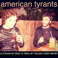 Although My Body Is Tired, My Thought Goes Higher! — American Tyrants