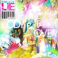 Let Your Body Take Over — Four Letter Lie