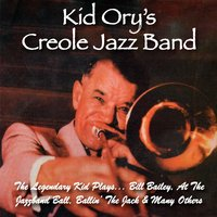The Legendary Kid Plays Bill Bailey, At the Jazzband Ball, Ballin' the Jack & Many Others — Kid Ory's Creole Jazz Band