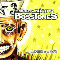 A Jackknife to a Swan — The Mighty Mighty Bosstones