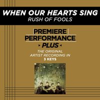 When Our Hearts Sing (Premiere Performance Plus Track) — Rush Of Fools