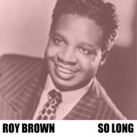 So Long — Roy Brown