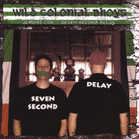 Almost Live... Seven Second Delay — Wild Colonial Bhoys