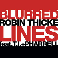 Blurred Lines — Pharrell Williams, Robin Thicke, T.I.