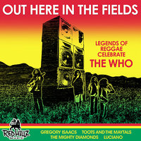 Out Here in the Fields - Legends of Reggae Celebrate the Who — Legends of Reggae