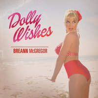Dolly Wishes — Breann McGregor