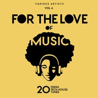 For The Love Of Music (20 Fresh Tech House Tunes), Vol. 4 — сборник