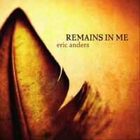 Remains In Me — Eric Anders