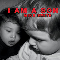 I Am a Son — Mike Smith