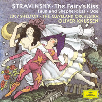 Stravinsky: The Fairy's Kiss; Faun and Shepherdess op. 2; Ode Elegiacal Chant in three parts for orchestra (1943) — Cleveland Orchestra, Oliver Knussen, Lucy Shelton