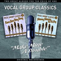 "Vocal Group Classics - ""Make Mine A Double"" - Two Great Albums For The Price Of One — сборник"