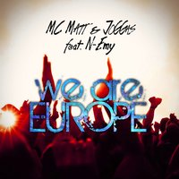 We Are Europe — N-Emy, MC Matt, Joggas, MC Matt, Joggas
