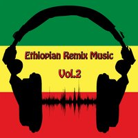 Ethiopian Remix Music, Vol. 2 — Dj A.T