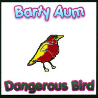 Dangerous Bird — Barty Aum