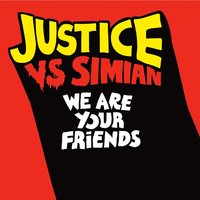 We Are Your Friends — Justice, Simian