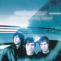 There's Only Now — Eskobar