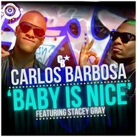 Baby is nice — Stacey Gray, Carlos Barbosa