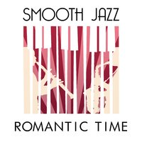 Smooth Jazz Romantic Time — Romantic Time, Smooth Jazz Sexy Songs, Sexy Jazz Music, Smooth Jazz Sexy Songs|Romantic Time|Sexy Jazz Music