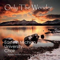 Only the Wonder — Eastern Michigan University Choir