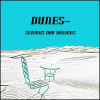 Serious Daydreams — Dunes~