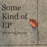 Some Kind of EP — Sean Anthony Finucane