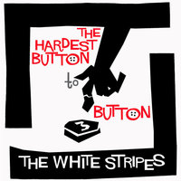 The Hardest Button To Button — The White Stripes