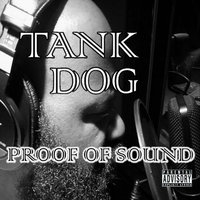 Proof Of Sound — Tank Dog