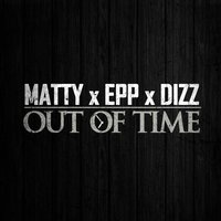 Out of Time (feat. Epp & Dizz) — Matty