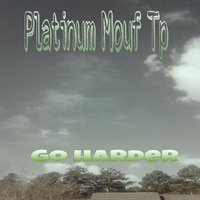 Go Harder — Platinum Mouf Tp