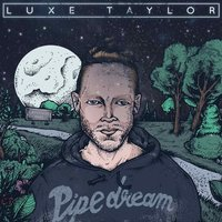 Pipedream — Luxe