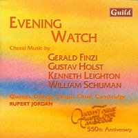 Evening Watch - Choral Music by Finzi, Holst, Leighton, Schuman — Густав Холст, Gerald Finzi, William Schuman, Kenneth Leighton, Queens' College Chapel Choir, Cambridge, Rubert Jordan