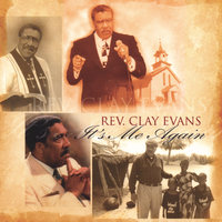 It's Me Again — Rev. Clay Evans