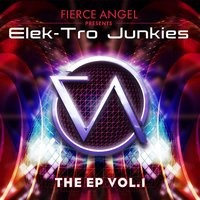 Fierce Angel Presents Elek-Tro Junkies - EP — Elek-Tro Junkies