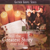 Still The Greatest Story Ever Told — Gaither Vocal Band