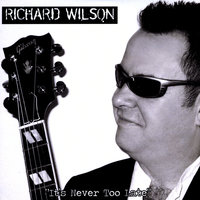 It's Never Too Late — Richard Wilson