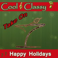 Cool & Classy: Take On Happy Holidays — Cool & Classy