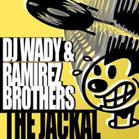 The Jackal — DJ Wady And Ramirez Brothers
