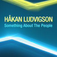 Something About The People — Hakan Ludvigson