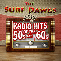 The Surf Dawgs Play Radio Hits of the '50s and '60s — The Surf Dawgs, Bob Spalding