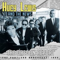 The Oregon Report — Huey Lewis & The News, Huey Lewis, The News