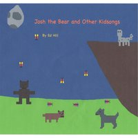 Josh the Bear, and Other Kidsongs — Ed Hill