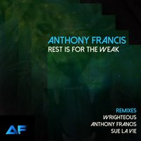 Rest Is for the Weak — Anthony Francis