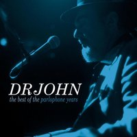 The Best Of The Parlophone Years — Dr. John