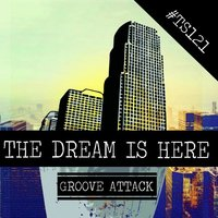 The Dream Is Here — Groove Attack
