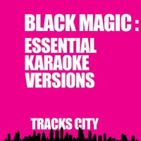 Black Magic: Essential Karaoke Versions — Tracks City