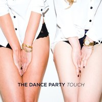 Touch — The Dance Party