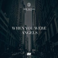 When You Were Angels — Dense City