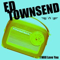 I Will Love You — Ed Townsend