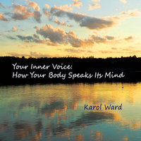 Your Inner Voice (How Your Body Speaks Its Mind) — Karol Ward