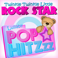 Lullaby Pop HitZzz — Twinkle Twinkle Little Rock Star